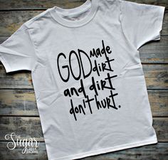 God made dirt, dirt don't hurt, boys shirt, religious shirt, christian, handmade, made to order by TheSugarCreekShoppe on Etsy