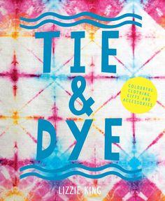 Lizzie King                  - TIE & DYE BOOK by Lizzie King