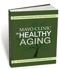 Mayo Clinic on Healthy Aging:How to find happiness and vitality for a lifetime