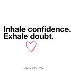 For some confidence comes naturally while others it may require a bit of effort.  Take time each day to breathe  You've got this.  #exhale #confidence #breathe