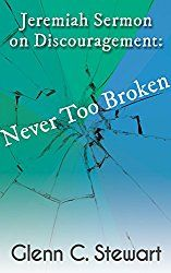 Jeremiah Sermon on Discouragement: Never Too Broken (40 Years a Pastor Sermons Book 2)