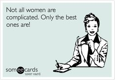 Funny Flirting Ecard: Not all women are complicated. Only the best ones are!