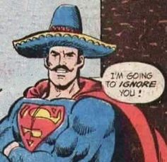Super-ignoring powers are there under the Super-heading category. Which does NOT explain the mustache, sombrero and the subtle Guadalajaran accent.