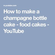 How to make a champagne bottle cake - food cakes - YouTube