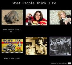 What people think i do, What people think I do, What I really do meme image - uthinkido.com