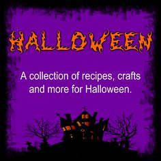My collection of recipes, crafts and more for Halloween.