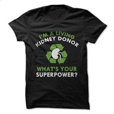 Im a Living Kidney Donor Whats your superpower - #tshirt recycle #sweatshirt embroidery. SIMILAR ITEMS => https://www.sunfrog.com/LifeStyle/Im-a-Living-Kidney-Donor-Whats-your-superpower.html?68278 - black long sleeve button down shirt mens, mens black fitted shirt, blue and white shirt mens *ad