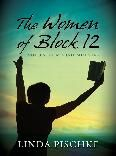 The Women of Block 12 by Linda Pischke. Heart preparation for our mission trip to Hungary.