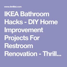 IKEA Bathroom Hacks - DIY Home Improvement Projects For Restroom Renovation - Thrillist