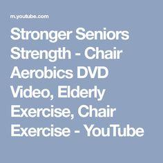 Stronger Seniors Strength - Chair Aerobics DVD Video, Elderly Exercise, Chair Exercise - YouTube