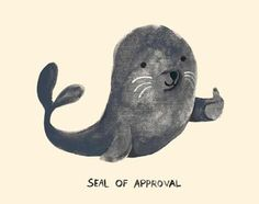 ~ my friend printed out pictures of seals on pun day and said on the back that I had her SEAL of approval.