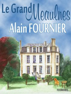 an analysis of the characters in le grand meaulnes by alain fournier Book review   'the lost estate' – henri alain fournier  the lost estate (le  grand meaulnes) (penguin classics)  normally it is used to introduce  characters, settings and what the writer would like to portray as the 'norm's.