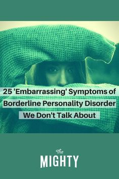 25 'Embarrassing' Symptoms of Borderline Personality Disorder | The Mighty