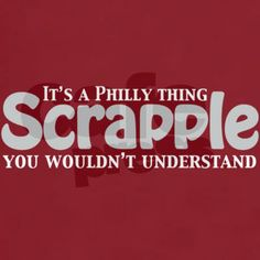 Scrapple Philly Thing T-Shirt by worldsfair