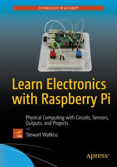 Buy Learn Electronics with Raspberry Pi: Physical Computing with Circuits, Sensors, Outputs, and Projects by Stewart Watkiss and Read this Book on Kobo's Free Apps. Discover Kobo's Vast Collection of Ebooks and Audiobooks Today - Over 4 Million Titles! Computer All In One, All In One Pc, Gaming Computer, Create Your Own Robot, Electrical Engineering, Desktop Computers, Learn To Read, Computer Accessories, Helpful Hints