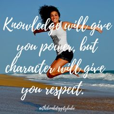 """Knowledge will give you power, but character will give you respect."""