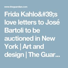 Frida Kahlo's love letters to José Bartoli to be auctioned in New York | Art and design | The Guardian