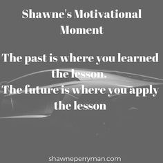 It's time to apply those lessons. #shawnesaid #beyourownBOSS #motivate #motivational #affirmations #inspiration #wordsofwisdom #quotes #success #inspiredaily #inspirational #lifestyle #entreprenuer #travel #TravelIsSexy #millionaireinthemaking #financialfreedom #workfromhome #travelpaysme #travelisfun #socialmedia #social #branding #getpaid2travel #PlanNetMarketing #inteletravel #globalwealth shawneperryman.com