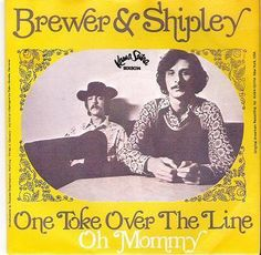 Brewer and Shipley - Didn't know who they were but hung with them. When I got into the concert they came out to play! Hah!!!