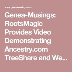 Genea-Musings: RootsMagic Provides Video Demonstrating Ancestry.com TreeShare and WebHints