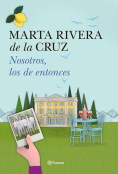 Rivera de la Cruz, Marta. Nosotros, los de entonces.Barcelona : Planeta, 2016