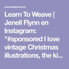 "Learn To Weave | Jenell Flynn en Instagram: ""#sponsored I love vintage Christmas illustrations, the kinds that are perfectly imperfect and somehow make all kinds of colours other than…"""
