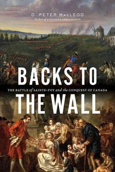 Backs to the Wall: The Battle of Sainte-Foy and the Conquest of Canada