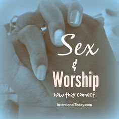 The interesting connections between Sex and Worship / INTENTIONAL TODAY #marriage