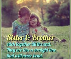 Youu are gifted with a sibling; you can't neither choose nor change them.  Jokes apart, but we will always love them for everything irrespective of anything they are without any condition. :) Tag/mention your brother and sister