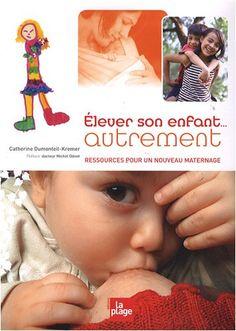 Elever son enfant autrement : Ressources pour une nouveau maternage: Amazon.fr: Catherine Dumonteil-Kremer: Livres
