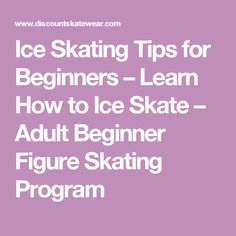 Ice Skating Tips for Beginners – Learn How to Ice Skate – Adult Beginner Figure Skating Program