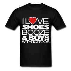 I LOVE SHOES BOOZE & BOYS WITH TATTOOS #BUYING