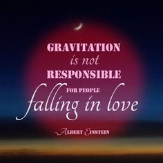 Gravitation is not responsible for people falling in love.  -Albert Einstein #einsteinquote #gravity #love #amore #dailyquote www.grandebigtime.com