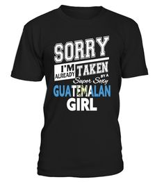 # Guatemalan Wife/GF Limited Edition .  TIP: If you buy 2 or more (hint: make a gift for someone or team up) you'll save quite a lot on shipping. Guaranteed safe and secure checkout via:  Paypal | VISA | MASTERCARD  Click the GREEN BUTTON, select your size and style. Buy 2+ to save on shipping - inexpensive international shipping!