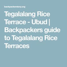 Tegalalang Rice Terrace - Ubud | Backpackers guide to Tegalalang Rice Terraces