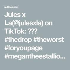 Jules x La(@julesxla) on TikTok: 😝😝😝 #thedrop #theworst #foryoupage #megantheestallion #dance #dancer #singing #singer #foryou #fyp
