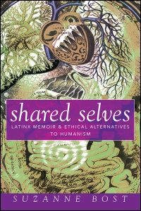 UI Press | Suzanne Bost | Shared Selves: Latinx Memoir and Ethical Alternatives to Humanism