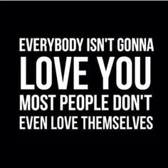 Everybody isn`t gonna love you quote on imgfave Quotes Thoughts, Words Quotes, Me Quotes, Motivational Quotes, Inspirational Quotes, Sayings, Qoutes, The Words, Cool Words