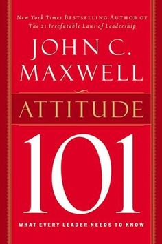 Attitude 101: What Every Leader Needs to Know by John C. Maxwell // Wonderful, short book that every person needs to read. Just 99 pages, and can be read in a couple of hours. Power-packed!