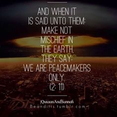 And when it is said unto them: Make not mischief in the earth, they say: We are peacemakers only. Eid Greetings, Quran Verses, Holy Quran, Submission, Allah, Islamic, Wisdom, Earth, God