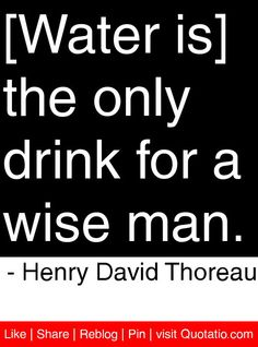 [Water is] the only drink for a wise man. - Henry David Thoreau #quotes #quotations