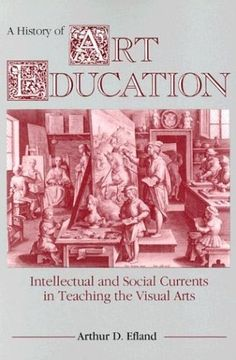 A History of Art Education: Intellectual and Social Currents in Teaching the Visual Arts by Arthur D. Efland, http://www.amazon.com/dp/0807729779/ref=cm_sw_r_pi_dp_iDwRrb1NG0A5B