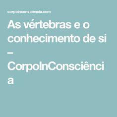 As vértebras e o conhecimento de si – CorpoInConsciência