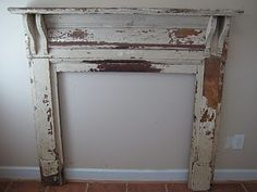 Salvaged Fire Place Mantel. My fireplace looks naked without one.
