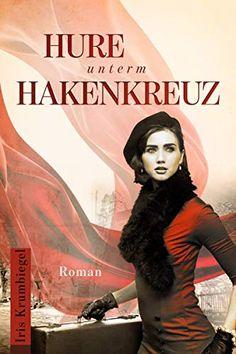 Hure unterm Hakenkreuz eBook: Iris Krumbiegel: Amazon.de: Kindle-Shop Science Fiction, Iris, Books To Read, Kindle, Movie Posters, Movies, Writers, Berlin, Horror