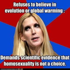 Ann Coulter...this woman is the definition of what is wrong with our country. I want some proof that she's not really a man in drag.