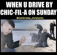 How do I forget Chic-fil-a is closed every Sunday?
