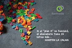 """Si el plan """"A"""" no funcionó, el abecedario tiene 26 letras más... MANTEN LA CALMA"""