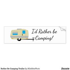 Rather Be Camping Trailer Bumper Sticker - $5.00 - Rather Be Camping Trailer Bumper Sticker - by #RGebbiePhoto @ #zazzle - #Camping #Trailer #RV - From the creative minds at RGebbiePhoto. I'd Rather be Camping. Cute illustrated pull behind RV travel trailer. Small camper style recreational vehicle, great for vacations, staycations, and other fun weekend trips. Cute design for Full-Timers, we're always camping!