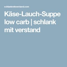 Käse-Lauch-Suppe low carb | schlank mit verstand